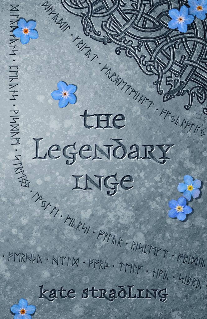 Book cover: The Legendary Inge by Kate Stradling/ gray stone background with blue flowers and runic text